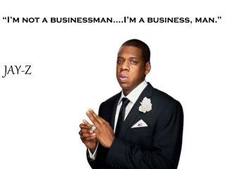 """I'm not a businessman….I'm a business, man."""