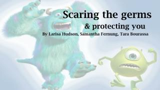 Scaring the germs & protecting you