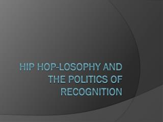 Hip Hop- losophy  and the Politics of Recognition