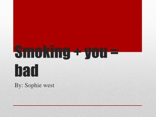 Smoking + you = bad