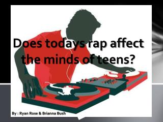 Does todays rap affect the minds of teens?