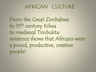 AFRICAN   CULTURE From the Great Zimbabwe  to 15 th  century  Kilwa to medieval Timbuktu