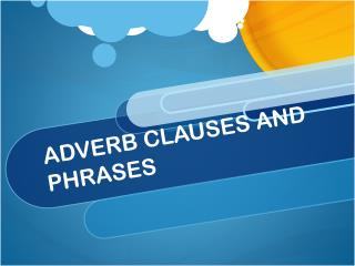 ADVERB CLAUSES AND PHRASES