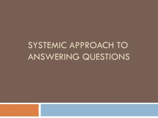 Systemic Approach to Answering Questions