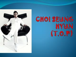 CHOİ SEUNG HYUN (T.O.P)