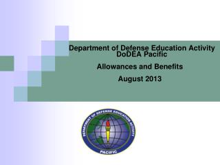 Department of Defense Education Activity     DoDEA Pacific Allowances and Benefits  August 2013