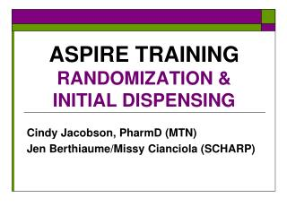 ASPIRE TRAINING RANDOMIZATION & INITIAL DISPENSING