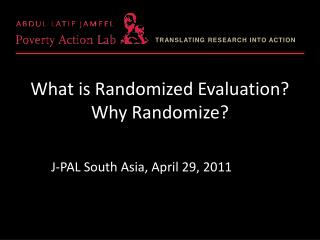 What is Randomized Evaluation? Why Randomize?