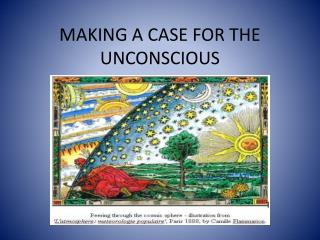 MAKING A CASE FOR THE UNCONSCIOUS