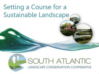 Setting a Course for a Sustainable Landscape