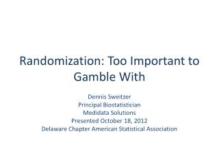 Randomization: Too Important to Gamble With