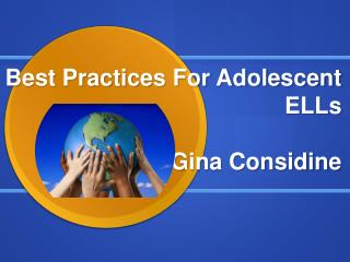 Best Practices For Adolescent  ELLs Gina Considine