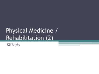 Physical Medicine / Rehabilitation (2)