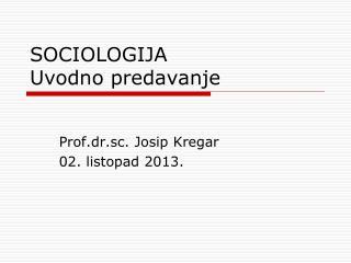 SOCIOLOGIJA Uvodno  predavanje