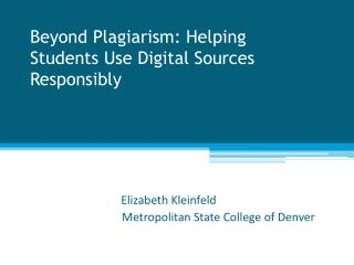 Beyond Plagiarism: Helping Students Use Digital Sources Responsibly