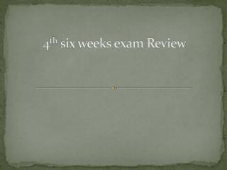 4 th six weeks exam Review