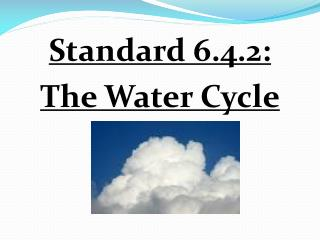 Standard 6.4.2:  The Water Cycle