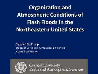 Organization and  Atmospheric Conditions of  Flash Floods in the Northeastern United States