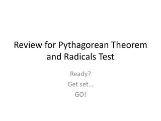 Review for Pythagorean Theorem and  R adicals Test