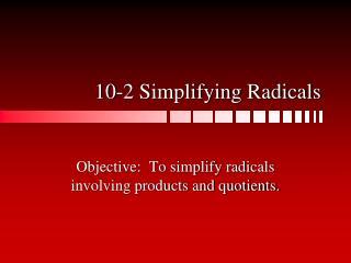 10-2 Simplifying Radicals