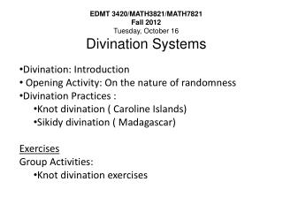 EDMT  3420/MATH3821/MATH7821  Fall 2012 Tuesday, October 16 Divination Systems