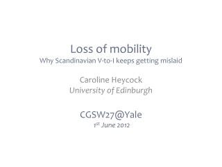 Loss of  mobility  Why  Scandinavian V -to-I keeps getting  mislaid