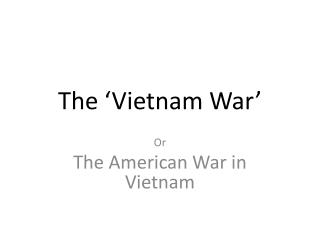 The 'Vietnam War'