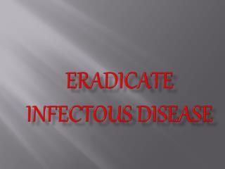 ERADICATE INFECTOUS DISEASE