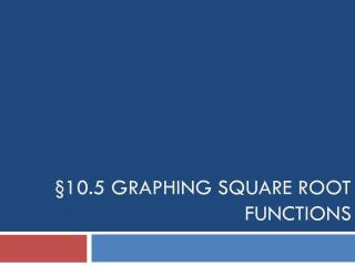 §10.5 Graphing Square Root Functions