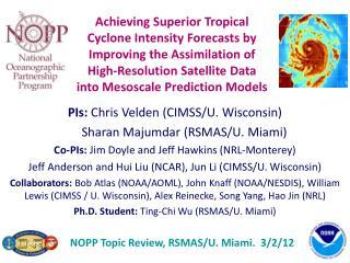 PIs: Chris Velden (CIMSS/U. Wisconsin) Sharan Majumdar (RSMAS/U. Miami)
