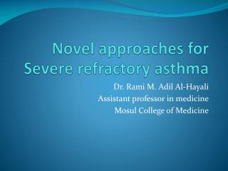 Novel approaches for Severe refractory asthma