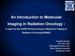 Tuesday Seminar 24 th , Dec, 2013 Radiological Physics Lab,  Seoul national university