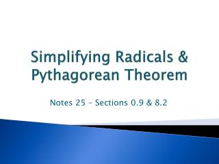 Simplifying Radicals & Pythagorean Theorem