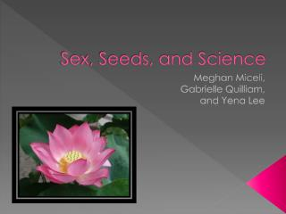 Sex, Seeds, and Science