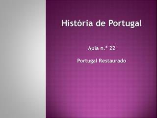 História de Portugal Aula n.º 22 Portugal Restaurado