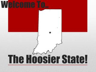 The Hoosier State!