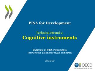 PISA for Development Technical Strand 2: Cognitive instruments  Overview of PISA instruments
