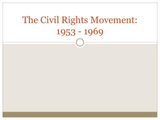 The Civil Rights Movement: 1953 - 1969