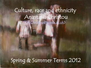 Culture, race and ethnicity  Anastasia Christou ( A.Christou@sussex.ac.uk )