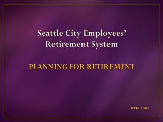 Seattle City Employees'  Retirement System
