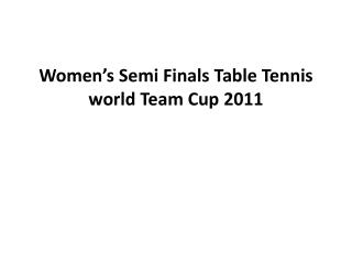 Women's Semi Finals Table Tennis world Team Cup 2011