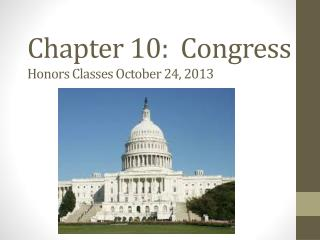 Chapter 10:  Congress Honors Classes October 24, 2013