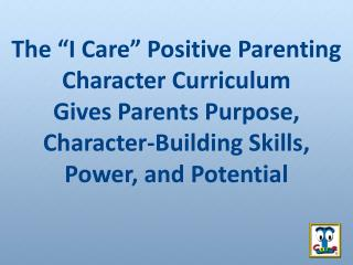 """The """"I Care"""" Positive Parenting Character Curriculum Gives Parents Purpose, Character-Building Skills, Power, and Poten"""