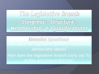 The Legislative Branch Congress:  Structure, Membership, & Qualifications