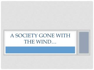 A Society Gone with the Wind…