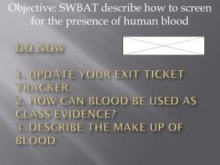 Objective: SWBAT describe  how to screen for the presence of human blood