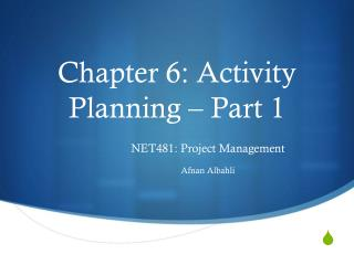 Chapter 6:  Activity Planning – Part 1