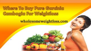 Where To Buy Pure Garcinia Cambogia For Weightloss
