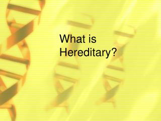 What is Hereditary?