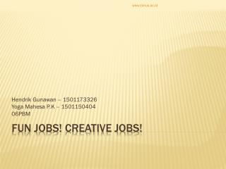 Fun Jobs! Creative jobs!